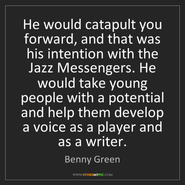 Benny Green: He would catapult you forward, and that was his intention...