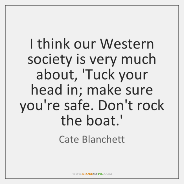 I think our Western society is very much about, 'Tuck your head ...