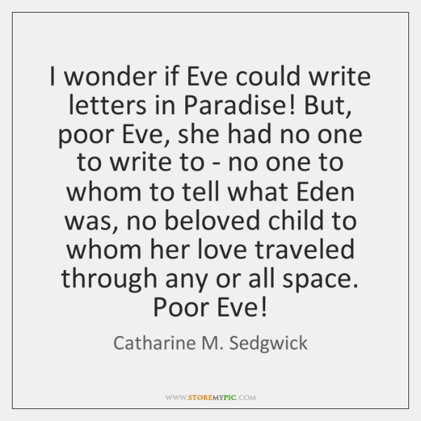 I wonder if Eve could write letters in Paradise! But, poor Eve, ...
