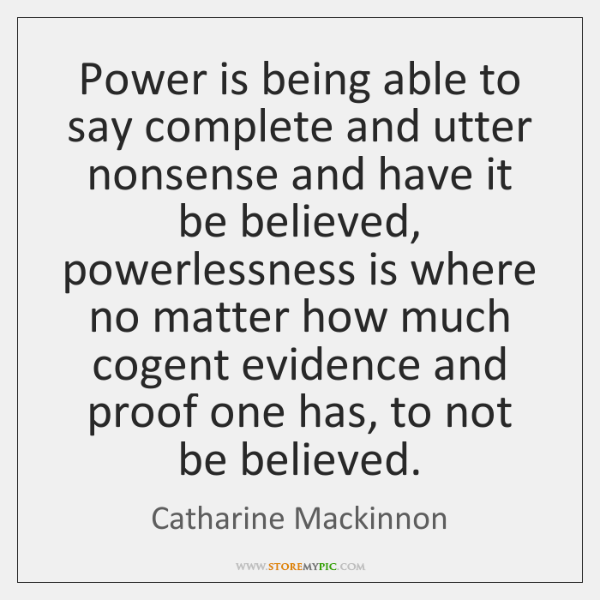 Power is being able to say complete and utter nonsense and have ...