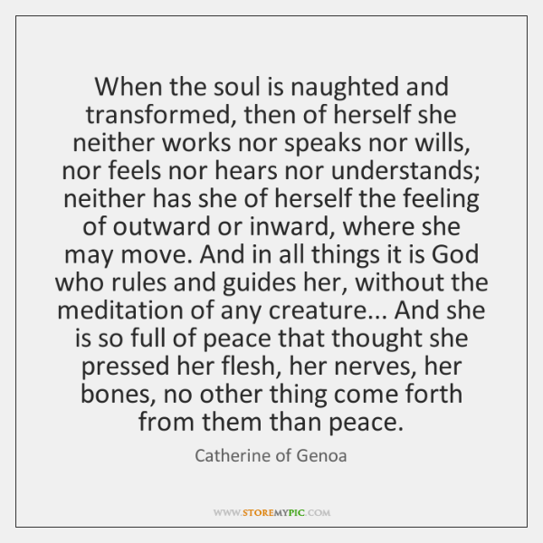When the soul is naughted and transformed, then of herself she neither ...