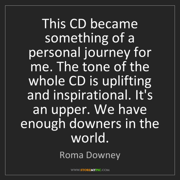 Roma Downey: This CD became something of a personal journey for me....