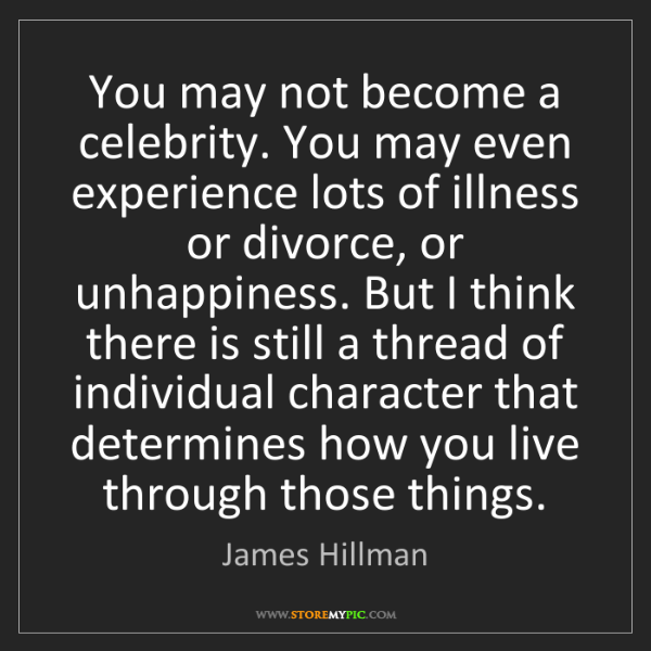 James Hillman: You may not become a celebrity. You may even experience...