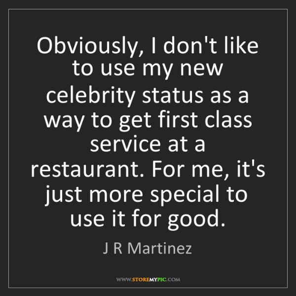 J R Martinez: Obviously, I don't like to use my new celebrity status...