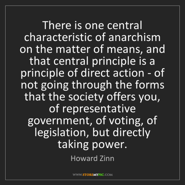 Howard Zinn: There is one central characteristic of anarchism on the...