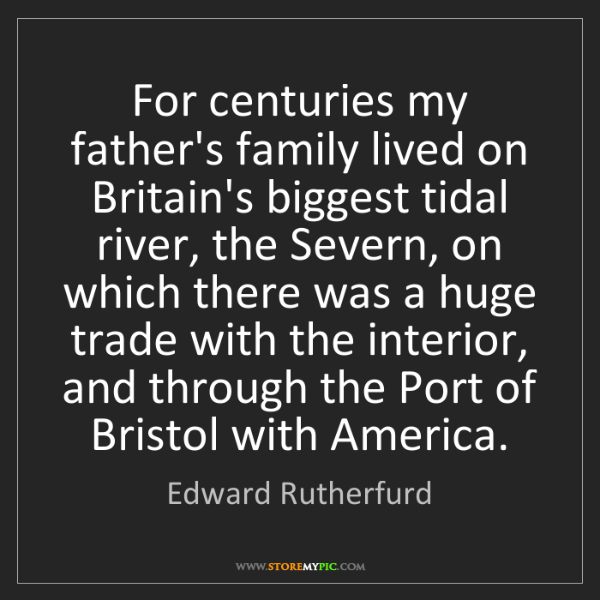 Edward Rutherfurd: For centuries my father's family lived on Britain's biggest...