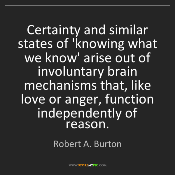 Robert A. Burton: Certainty and similar states of 'knowing what we know'...