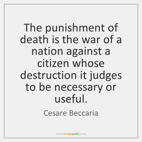 The punishment of death is the war of a nation against a ...