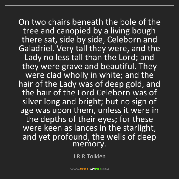 J R R Tolkien: On two chairs beneath the bole of the tree and canopied...