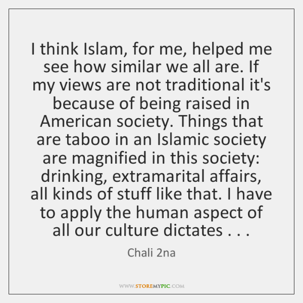 I think Islam, for me, helped me see how similar we all ...