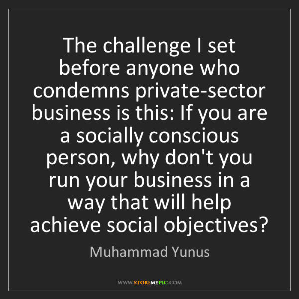 Muhammad Yunus: The challenge I set before anyone who condemns private-sector...