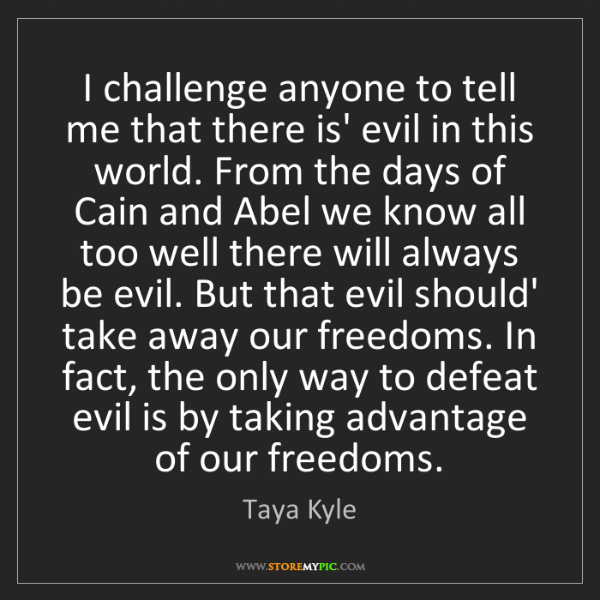 Taya Kyle: I challenge anyone to tell me that there is' evil in...