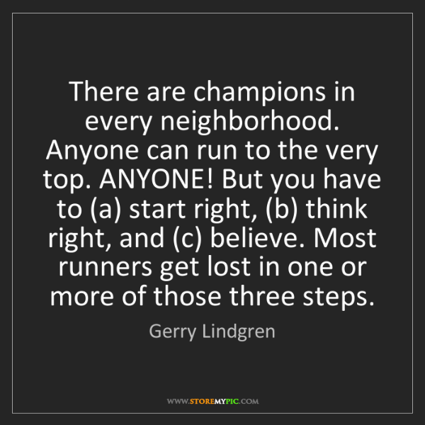 Gerry Lindgren: There are champions in every neighborhood. Anyone can...