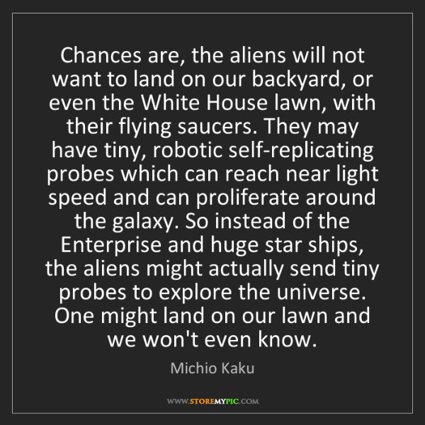 Michio Kaku: Chances are, the aliens will not want to land on our...
