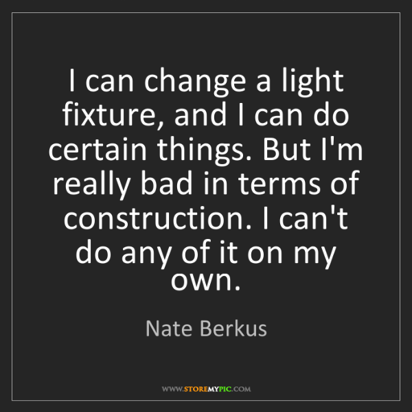 Nate Berkus: I can change a light fixture, and I can do certain things....