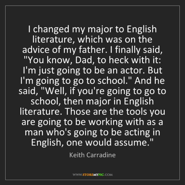 Keith Carradine: I changed my major to English literature, which was on...