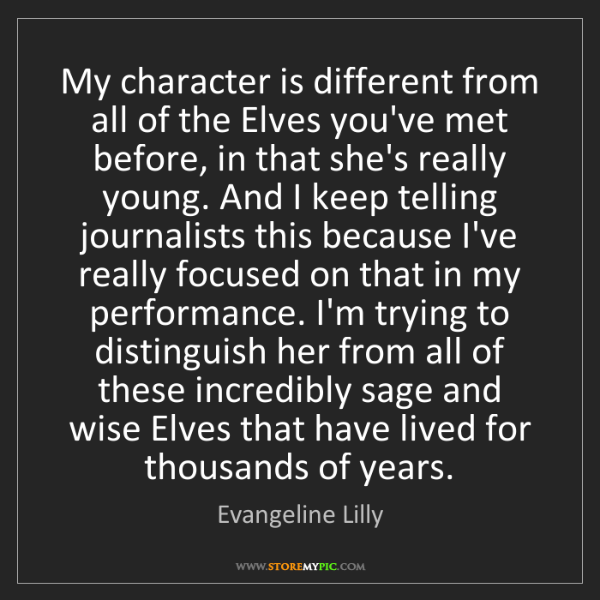 Evangeline Lilly: My character is different from all of the Elves you've...