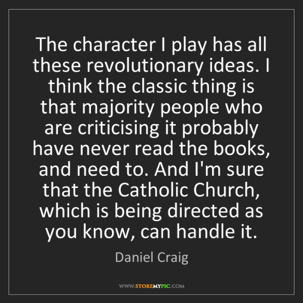 Daniel Craig: The character I play has all these revolutionary ideas....