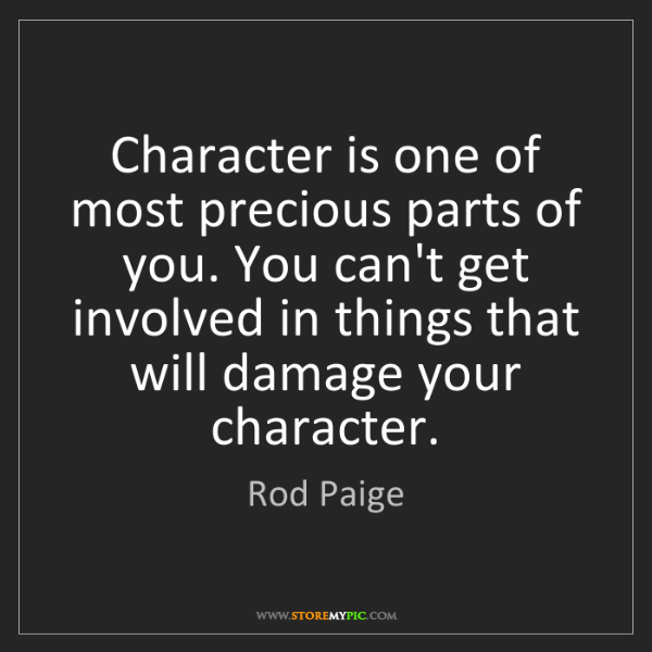 Rod Paige: Character is one of most precious parts of you. You can't...