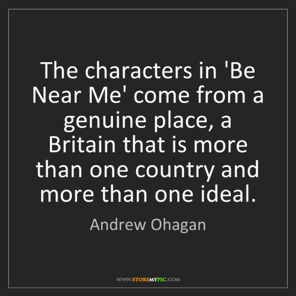Andrew Ohagan: The characters in 'Be Near Me' come from a genuine place,...