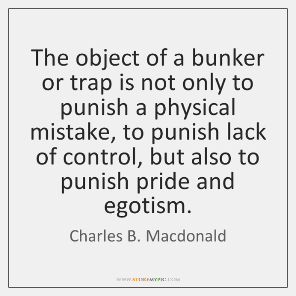 The object of a bunker or trap is not only to punish ...