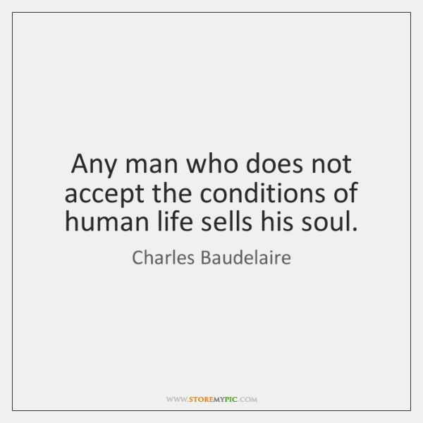 Any man who does not accept the conditions of human life sells ...