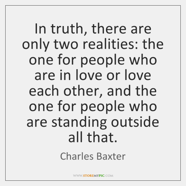 In truth, there are only two realities: the one for people who ...