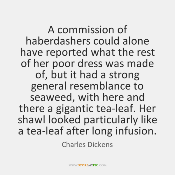 A commission of haberdashers could alone have reported what the rest of ...