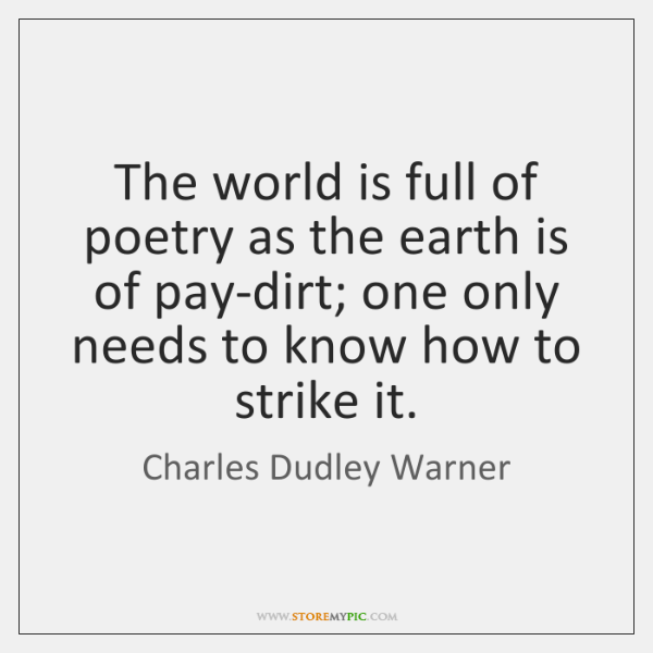 The world is full of poetry as the earth is of pay-dirt; ...