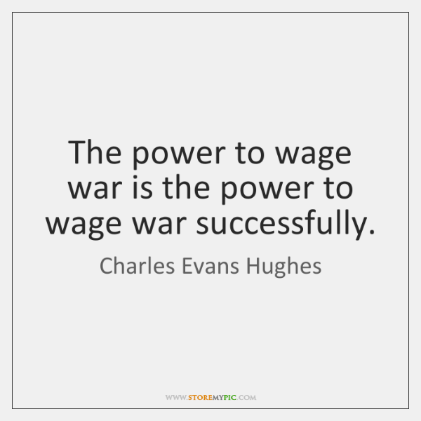 The power to wage war is the power to wage war successfully.