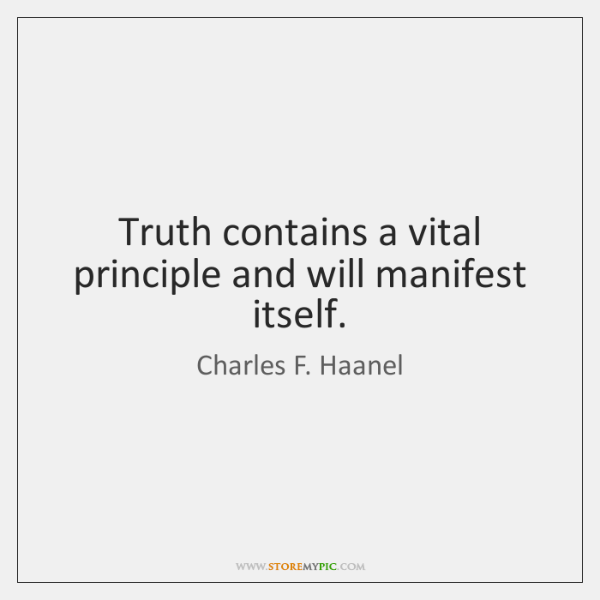 Truth contains a vital principle and will manifest itself.