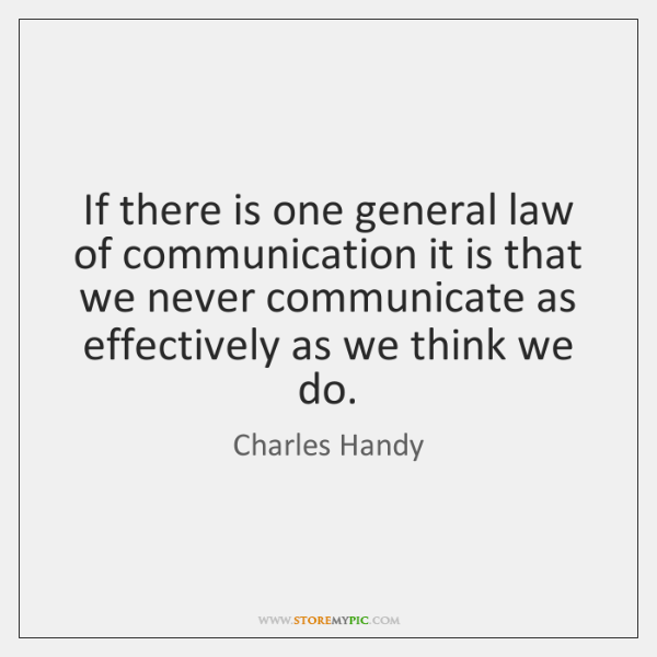 If there is one general law of communication it is that we ...