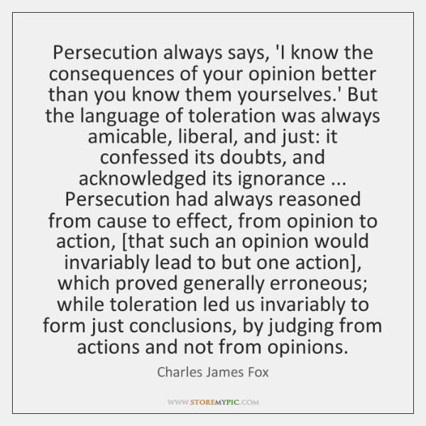 Persecution always says, 'I know the consequences of your opinion better than ...