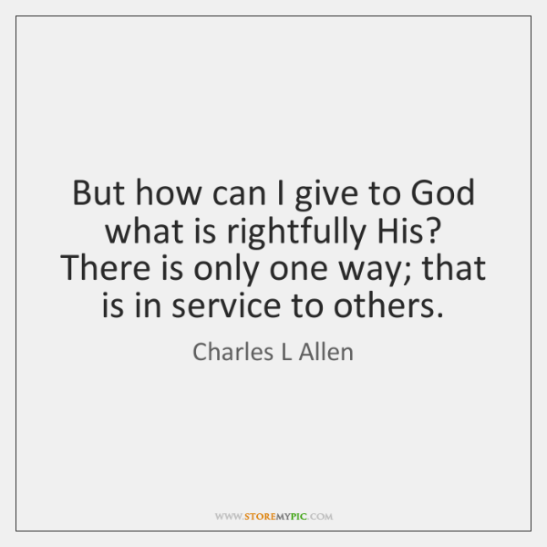 But how can I give to God what is rightfully His? There ...
