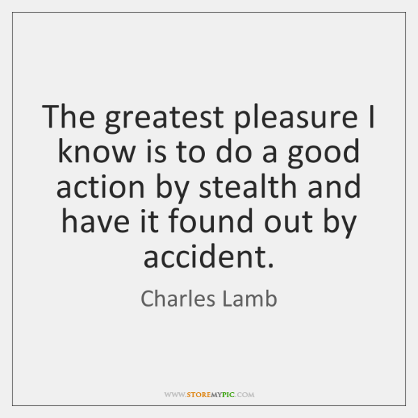 The greatest pleasure I know is to do a good action by ...