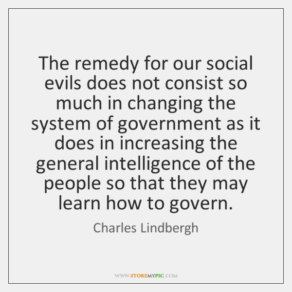 The remedy for our social evils does not consist so much in ...