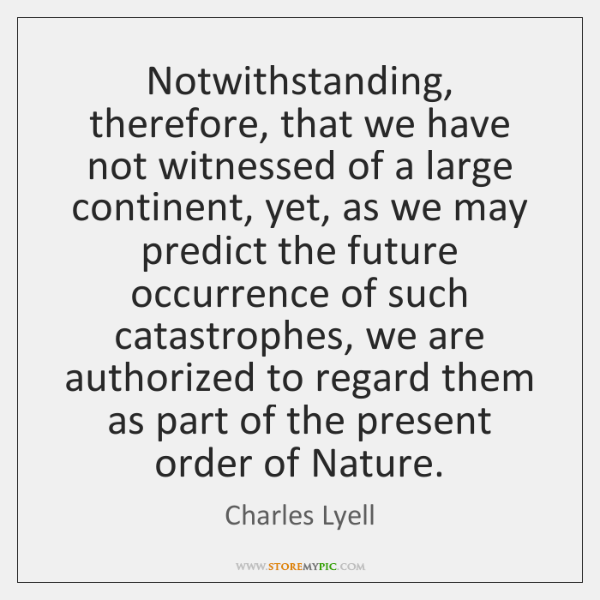 Notwithstanding, therefore, that we have not witnessed of a large continent, yet, ...