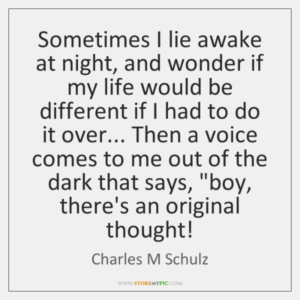 Sometimes I lie awake at night, and wonder if my life would ...