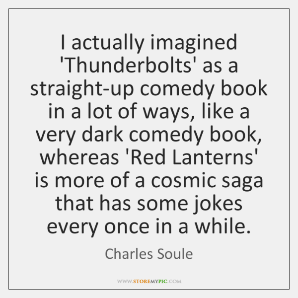 I actually imagined 'Thunderbolts' as a straight-up comedy book in a lot ...