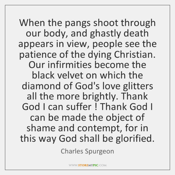 When the pangs shoot through our body, and ghastly death appears in ...
