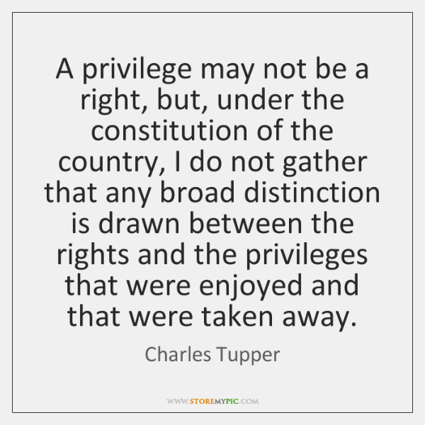 A privilege may not be a right, but, under the constitution of ...