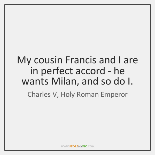 My cousin Francis and I are in perfect accord - he wants ...