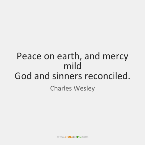 Peace on earth, and mercy mild  God and sinners reconciled.