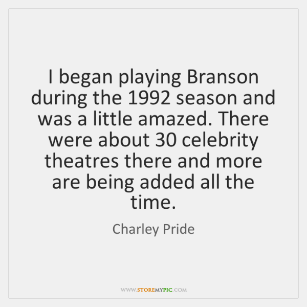 I began playing Branson during the 1992 season and was a little amazed. ...