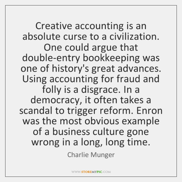 Creative accounting is an absolute curse to a civilization. One could argue ...
