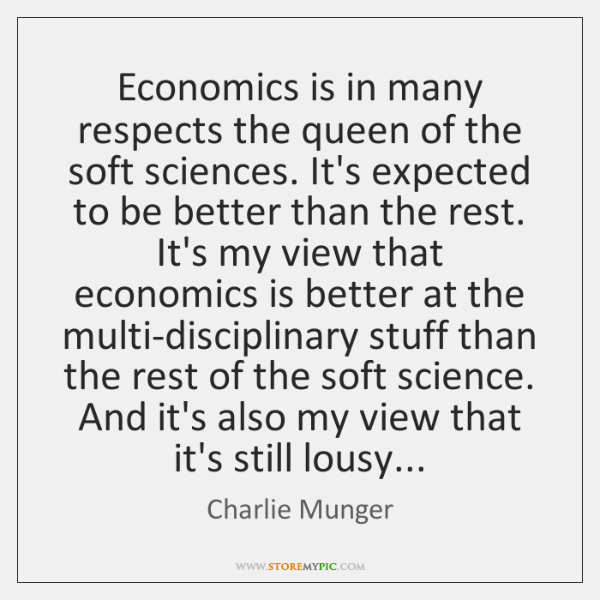 Economics is in many respects the queen of the soft sciences. It's ...