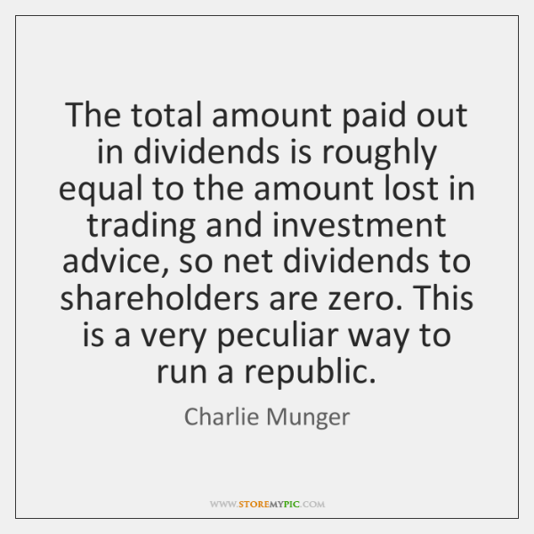The total amount paid out in dividends is roughly equal to the ...
