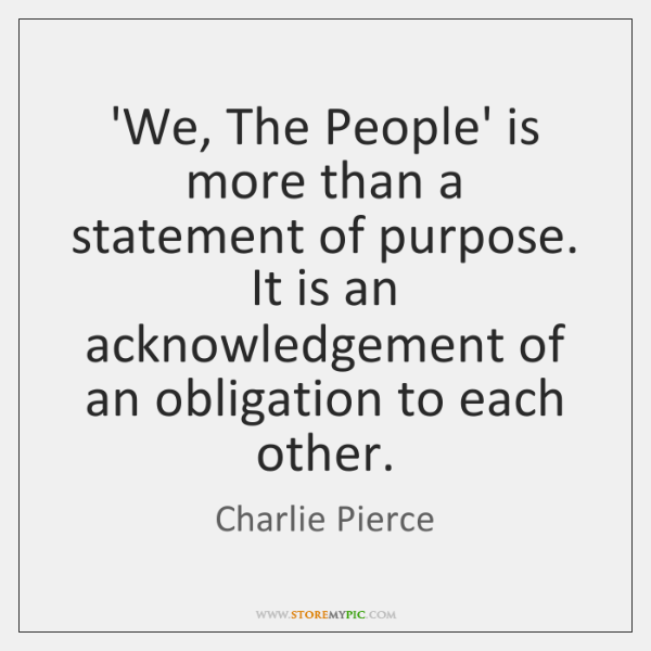 'We, The People' is more than a statement of purpose. It is ...