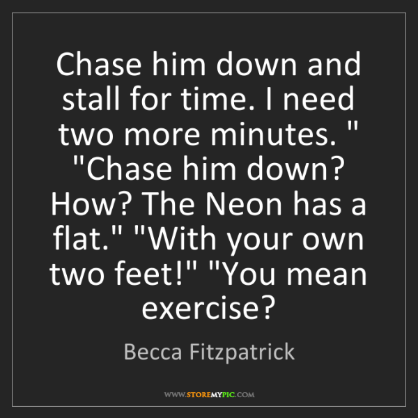 Becca Fitzpatrick: Chase him down and stall for time. I need two more minutes....