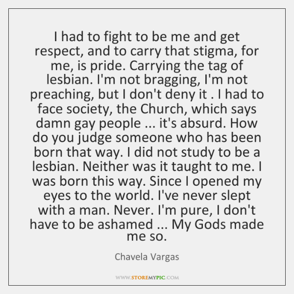 I had to fight to be me and get respect, and to ...